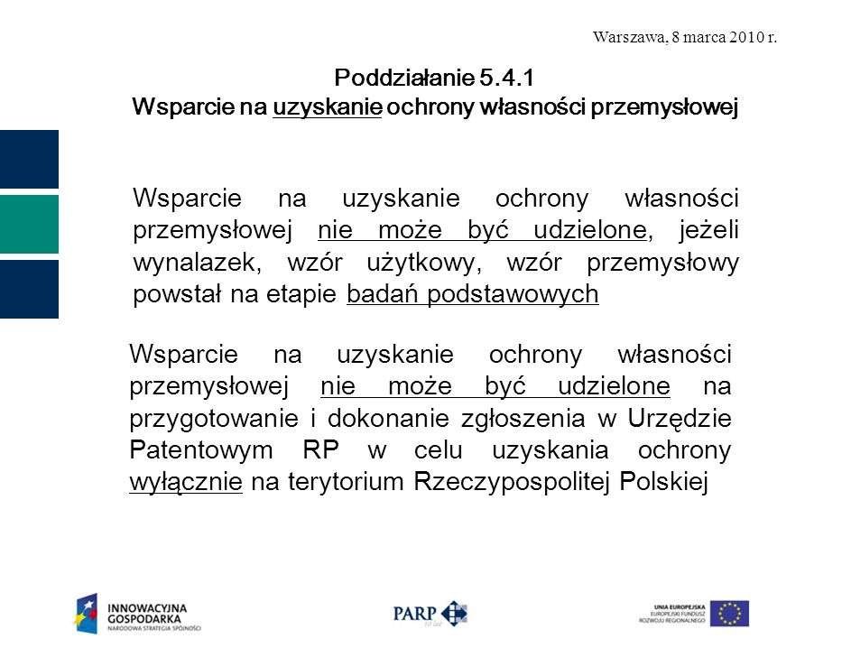 Warszawa, 8 marca 2010 r. Wsparcie na uzyskanie ochrony własności przemysłowej nie może być udzielone, jeżeli wynalazek, wzór użytkowy, wzór przemysło