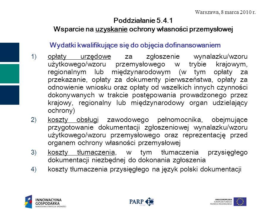 Warszawa, 8 marca 2010 r. Wydatki kwalifikujące się do objęcia dofinansowaniem 1) opłaty urzędowe za zgłoszenie wynalazku/wzoru użytkowego/wzoru przem