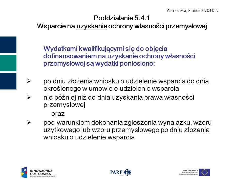 Warszawa, 8 marca 2010 r. Wydatkami kwalifikującymi się do objęcia dofinansowaniem na uzyskanie ochrony własności przemysłowej są wydatki poniesione: