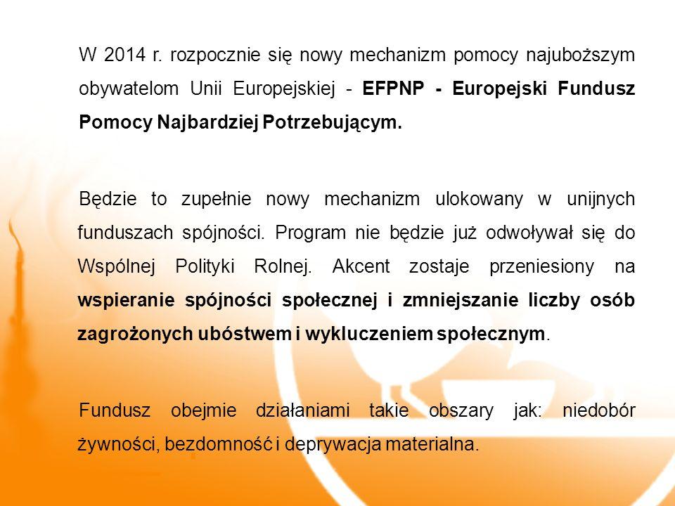 W 2014 r. rozpocznie się nowy mechanizm pomocy najuboższym obywatelom Unii Europejskiej - EFPNP - Europejski Fundusz Pomocy Najbardziej Potrzebującym.