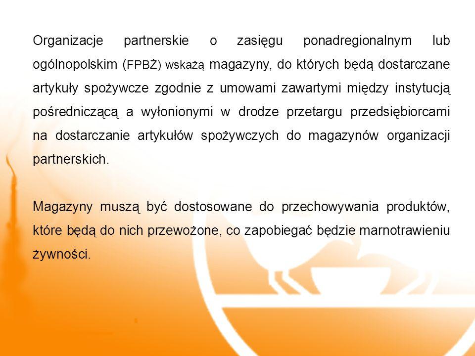 Organizacje partnerskie o zasięgu ponadregionalnym lub ogólnopolskim ( FPBŻ) wskażą magazyny, do których będą dostarczane artykuły spożywcze zgodnie z