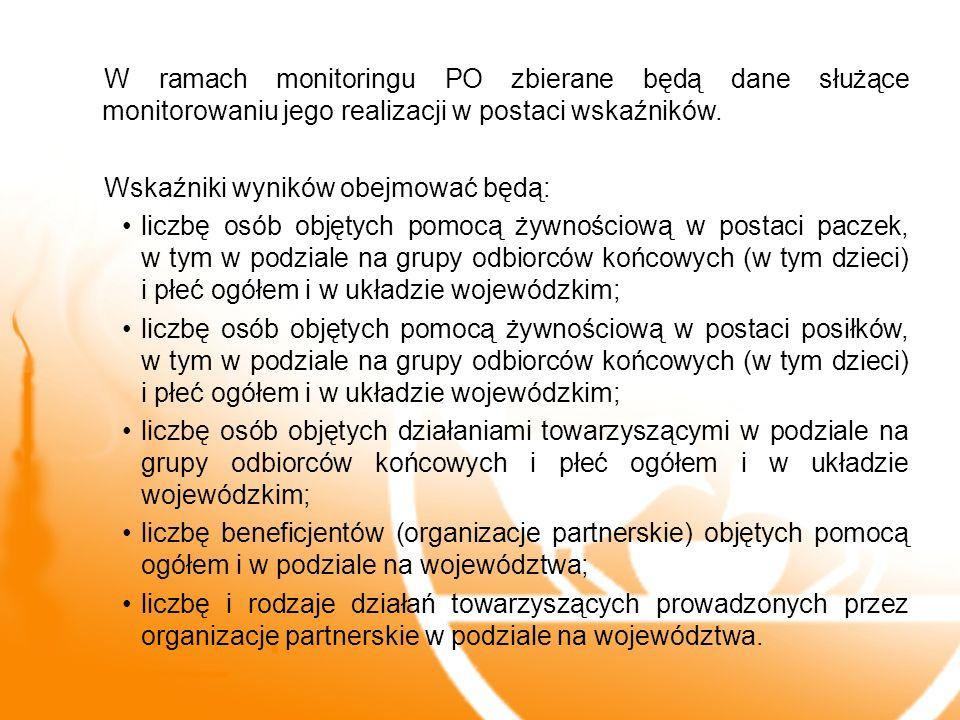 W ramach monitoringu PO zbierane będą dane służące monitorowaniu jego realizacji w postaci wskaźników. Wskaźniki wyników obejmować będą: liczbę osób o