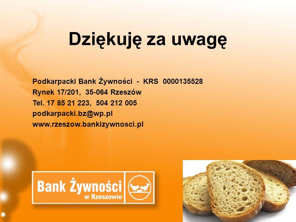 Dziękuję za uwagę Podkarpacki Bank Żywności - KRS 0000135528 Rynek 17/201, 35-064 Rzeszów Tel. 17 85 21 223, 504 212 005 podkarpacki.bz@wp.pl www.rzes