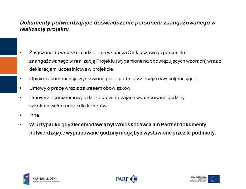 Dokumenty potwierdzające doświadczenie personelu zaangażowanego w realizację projektu Załączone do wniosku o udzielenie wsparcia CV kluczowego personelu zaangażowanego w realizację Projektu (wypełnione na obowiązujących wzorach) wraz z deklaracjami uczestnictwa w projekcie.