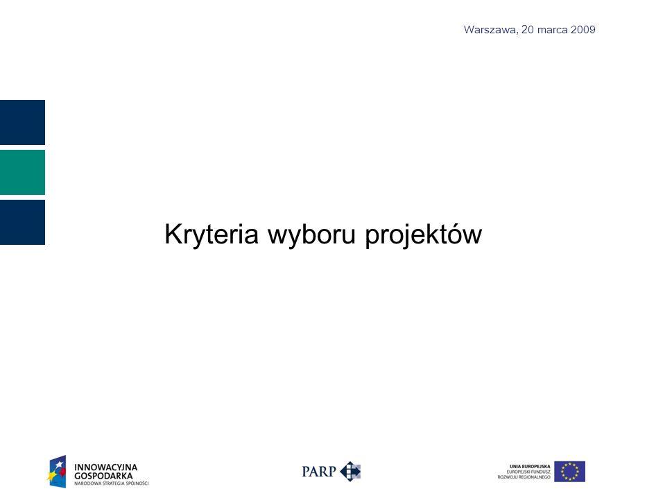 Warszawa, 2 0 marca 2009 Kryteria wyboru projektów