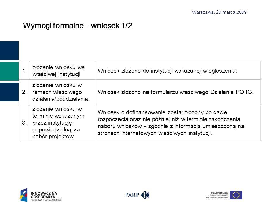 Warszawa, 2 0 marca 2009 Wymogi formalne – wniosek 1/2 1.1. złożenie wniosku we właściwej instytucji Wniosek złożono do instytucji wskazanej w ogłosze