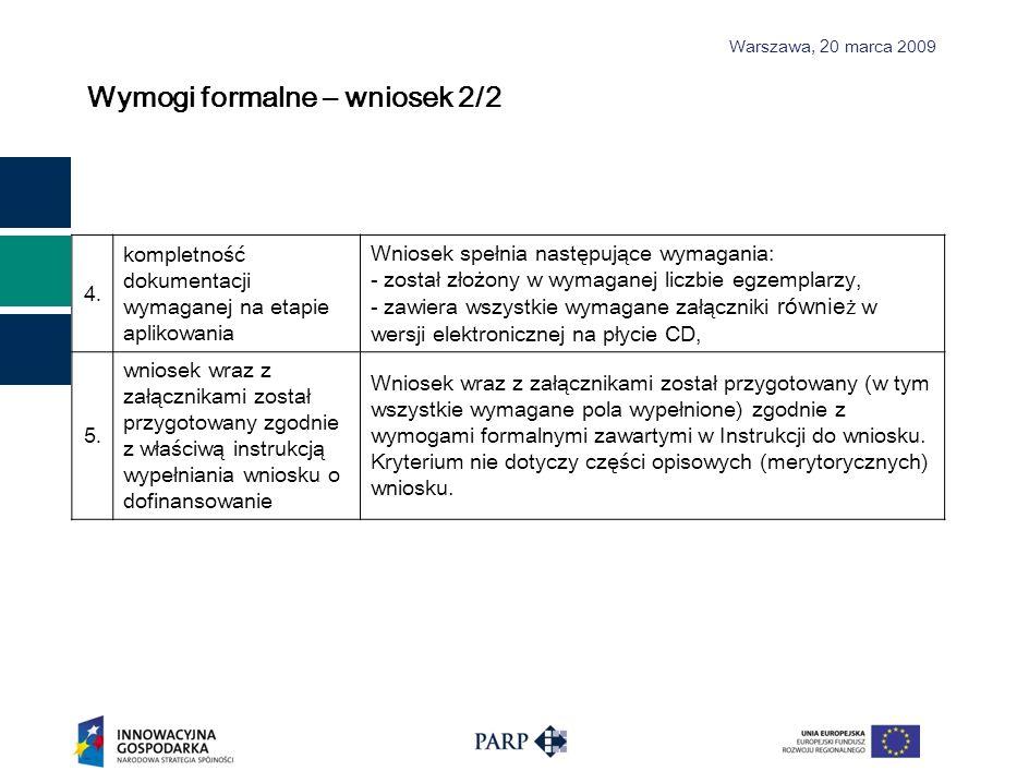 Warszawa, 2 0 marca 2009 4.4. kompletność dokumentacji wymaganej na etapie aplikowania Wniosek spełnia następujące wymagania: - został złożony w wymag