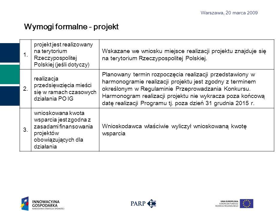 Warszawa, 2 0 marca 2009 Wymogi formalne - projekt 1. projekt jest realizowany na terytorium Rzeczypospolitej Polskiej (jeśli dotyczy) Wskazane we wni