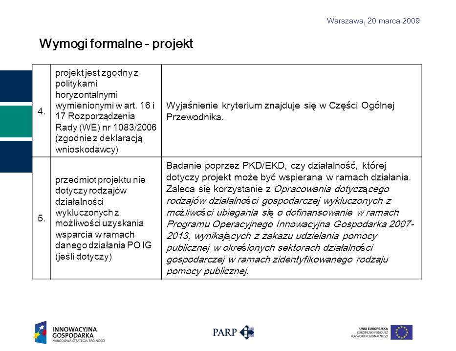 Warszawa, 2 0 marca 2009 4. projekt jest zgodny z politykami horyzontalnymi wymienionymi w art. 16 i 17 Rozporządzenia Rady (WE) nr 1083/2006 (zgodnie