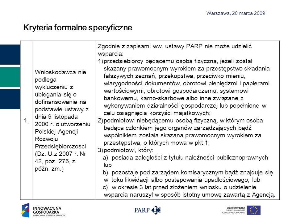 Warszawa, 2 0 marca 2009 Kryteria formalne specyficzne 1. Wnioskodawca nie podlega wykluczeniu z ubiegania się o dofinansowanie na podstawie ustawy z