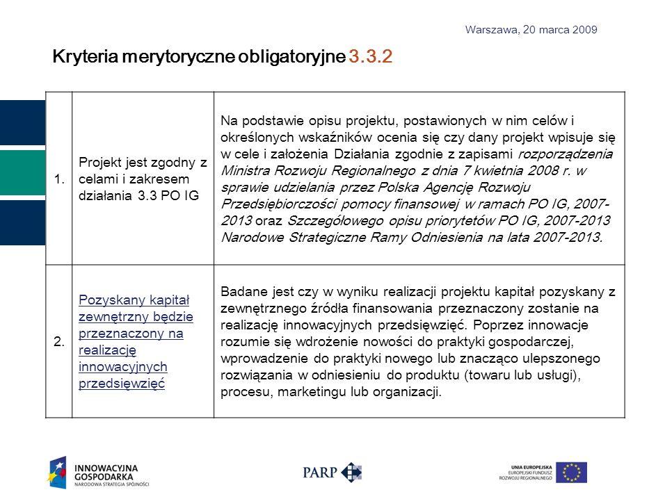 Warszawa, 2 0 marca 2009 Kryteria merytoryczne obligatoryjne 3.3.2 1. Projekt jest zgodny z celami i zakresem działania 3.3 PO IG Na podstawie opisu p