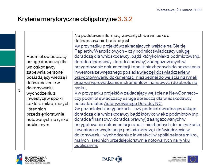 Warszawa, 2 0 marca 2009 Kryteria merytoryczne obligatoryjne 3.3.2 3.3. Podmiot świadczący usługę doradczą dla wnioskodawcy zapewnia personel posiadaj