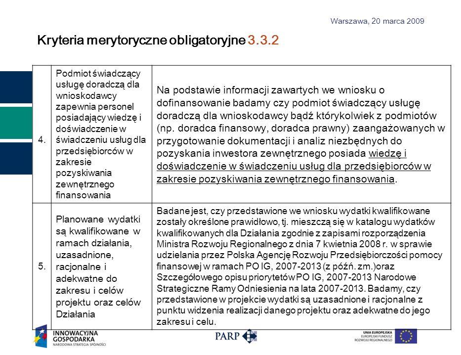 Warszawa, 2 0 marca 2009 Kryteria merytoryczne obligatoryjne 3.3.2 4. Podmiot świadczący usługę doradczą dla wnioskodawcy zapewnia personel posiadając