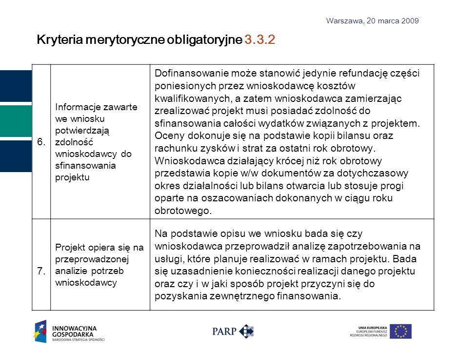 Warszawa, 2 0 marca 2009 Kryteria merytoryczne obligatoryjne 3.3.2 6. Informacje zawarte we wniosku potwierdzają zdolność wnioskodawcy do sfinansowani