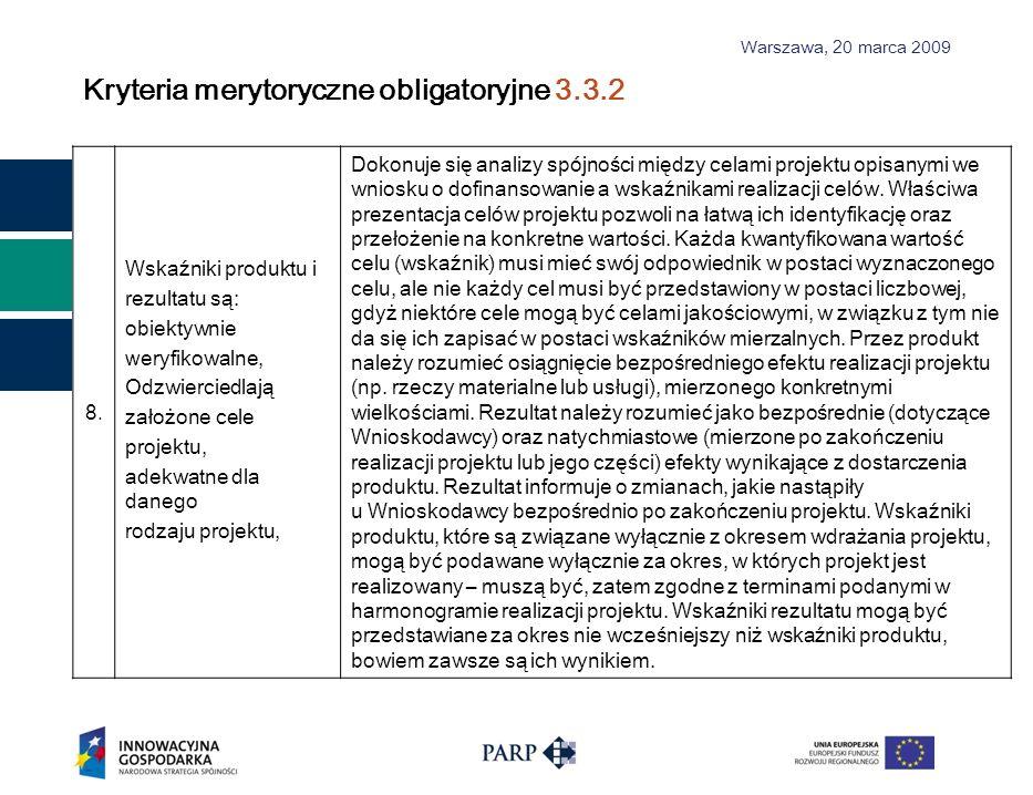 Warszawa, 2 0 marca 2009 Kryteria merytoryczne obligatoryjne 3.3.2 8.8. Wskaźniki produktu i r ezultatu są: obiektywnie w eryfikowalne, Odzwierciedlaj