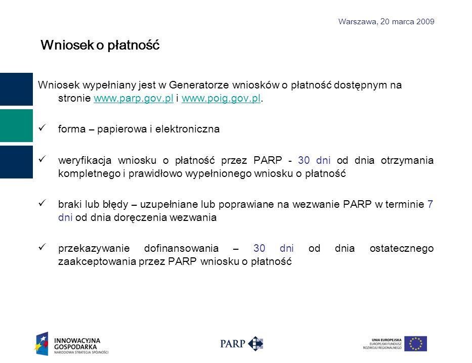 Warszawa, 2 0 marca 2009 Wniosek o płatność Wniosek wypełniany jest w Generatorze wniosków o płatność dostępnym na stronie www.parp.gov.pl i www.poig.