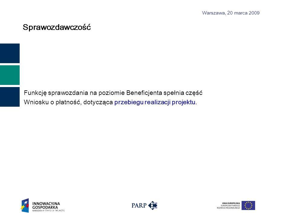 Warszawa, 2 0 marca 2009 Sprawozdawczość Polska Agencja Rozwoju Przedsiębiorczości ©33 Funkcję sprawozdania na poziomie Beneficjenta spełnia część Wni
