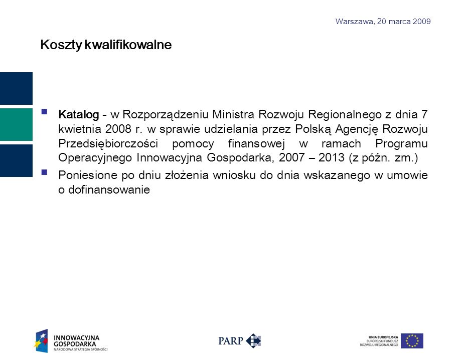 Warszawa, 2 0 marca 2009 Koszty kwalifikowalne Katalog - w Rozporządzeniu Ministra Rozwoju Regionalnego z dnia 7 kwietnia 2008 r. w sprawie udzielania