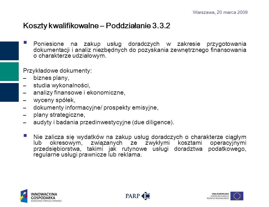 Warszawa, 2 0 marca 2009 Koszty kwalifikowalne – Poddziałanie 3.3.2 Poniesione na zakup usług doradczych w zakresie przygotowania dokumentacji i anali