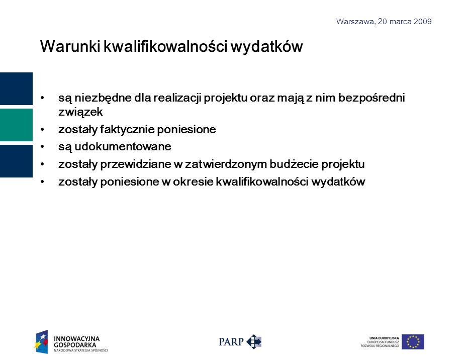 Warszawa, 2 0 marca 2009 Warunki kwalifikowalności wydatków są niezbędne dla realizacji projektu oraz mają z nim bezpośredni związek zostały faktyczni
