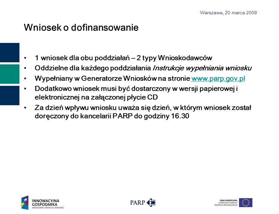 Warszawa, 2 0 marca 2009 Wniosek o dofinansowanie 1 wniosek dla obu poddziałań – 2 typy Wnioskodawców Oddzielne dla każdego poddziałania Instrukcje wy
