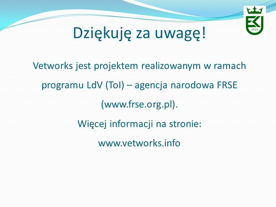 Dziękuję za uwagę! Vetworks jest projektem realizowanym w ramach programu LdV (ToI) – agencja narodowa FRSE (www.frse.org.pl). Więcej informacji na st