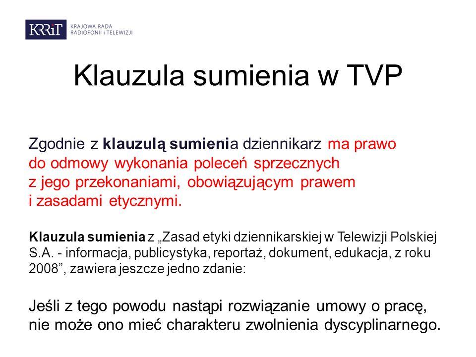 Klauzula sumienia w TVP Zgodnie z klauzulą sumienia dziennikarz ma prawo do odmowy wykonania poleceń sprzecznych z jego przekonaniami, obowiązującym p