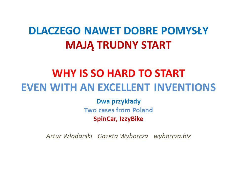 DLACZEGO NAWET DOBRE POMYSŁY MAJĄ TRUDNY START WHY IS SO HARD TO START EVEN WITH AN EXCELLENT INVENTIONS Dwa przykłady Two cases from Poland SpinCar,