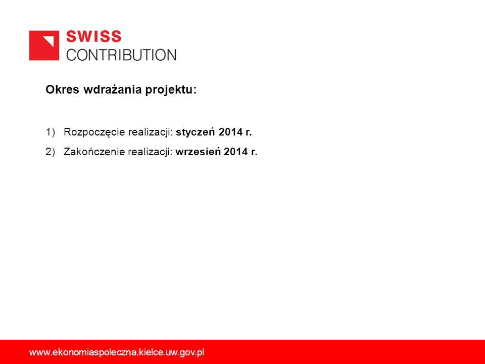 Okres wdrażania projektu: 1)Rozpoczęcie realizacji: styczeń 2014 r. 2)Zakończenie realizacji: wrzesień 2014 r. www.ekonomiaspoleczna.kielce.uw.gov.pl