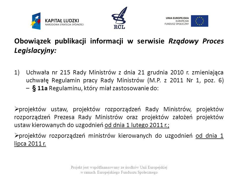 Obowiązek publikacji informacji w serwisie Rządowy Proces Legislacyjny: 1)Uchwała nr 215 Rady Ministrów z dnia 21 grudnia 2010 r. zmieniająca uchwałę