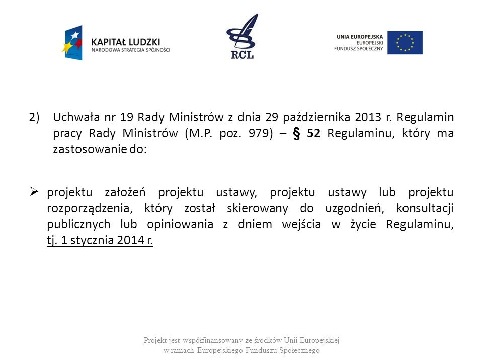 2)Uchwała nr 19 Rady Ministrów z dnia 29 października 2013 r. Regulamin pracy Rady Ministrów (M.P. poz. 979) – § 52 Regulaminu, który ma zastosowanie