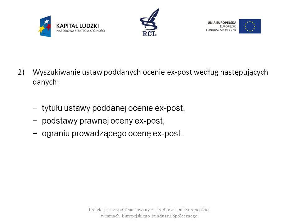 2)Wyszukiwanie ustaw poddanych ocenie ex-post według następujących danych: tytułu ustawy poddanej ocenie ex-post, podstawy prawnej oceny ex-post, ogra