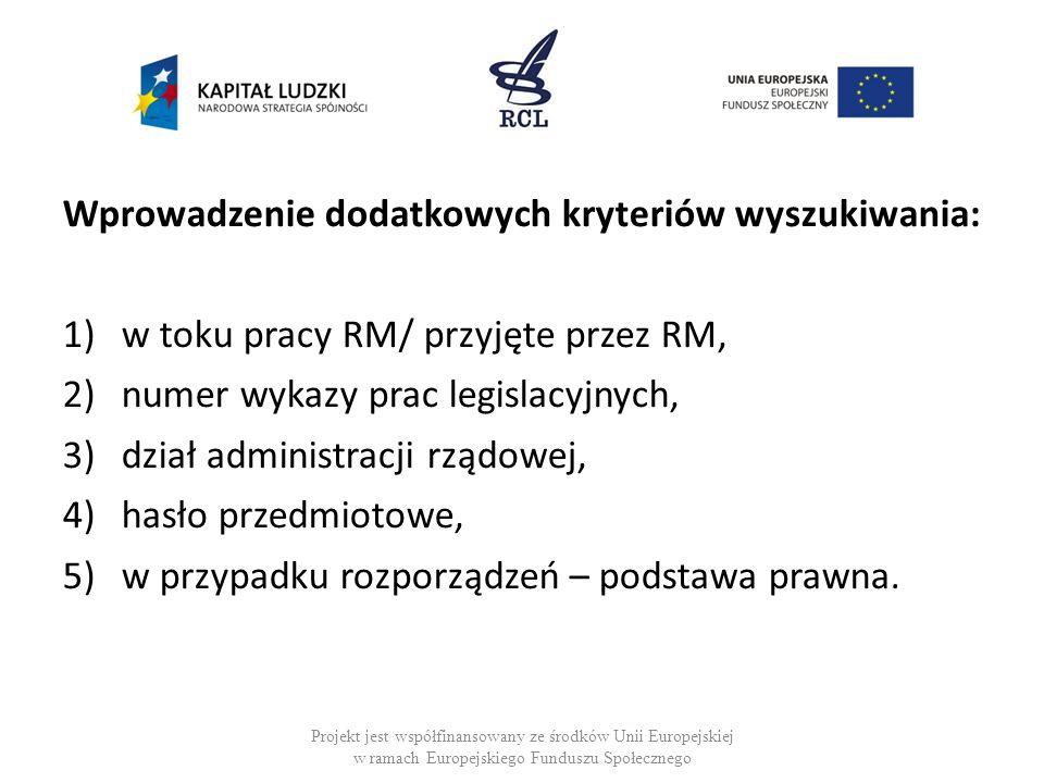 Wprowadzenie dodatkowych kryteriów wyszukiwania: 1)w toku pracy RM/ przyjęte przez RM, 2)numer wykazy prac legislacyjnych, 3)dział administracji rządo