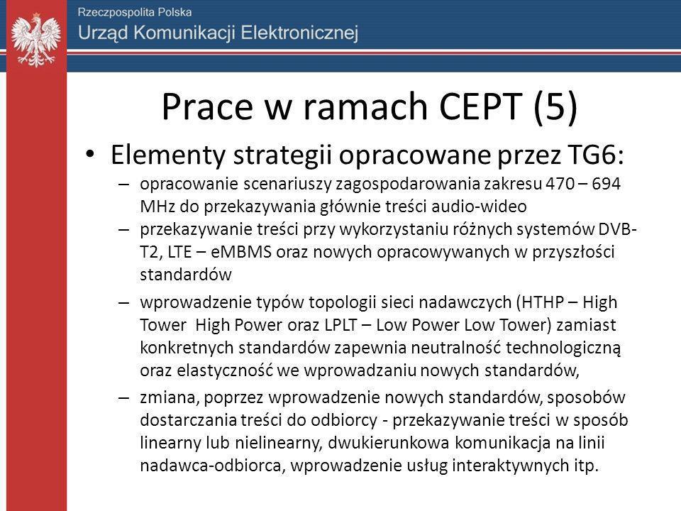 Prace w ramach CEPT (5) Elementy strategii opracowane przez TG6: – opracowanie scenariuszy zagospodarowania zakresu 470 – 694 MHz do przekazywania głó
