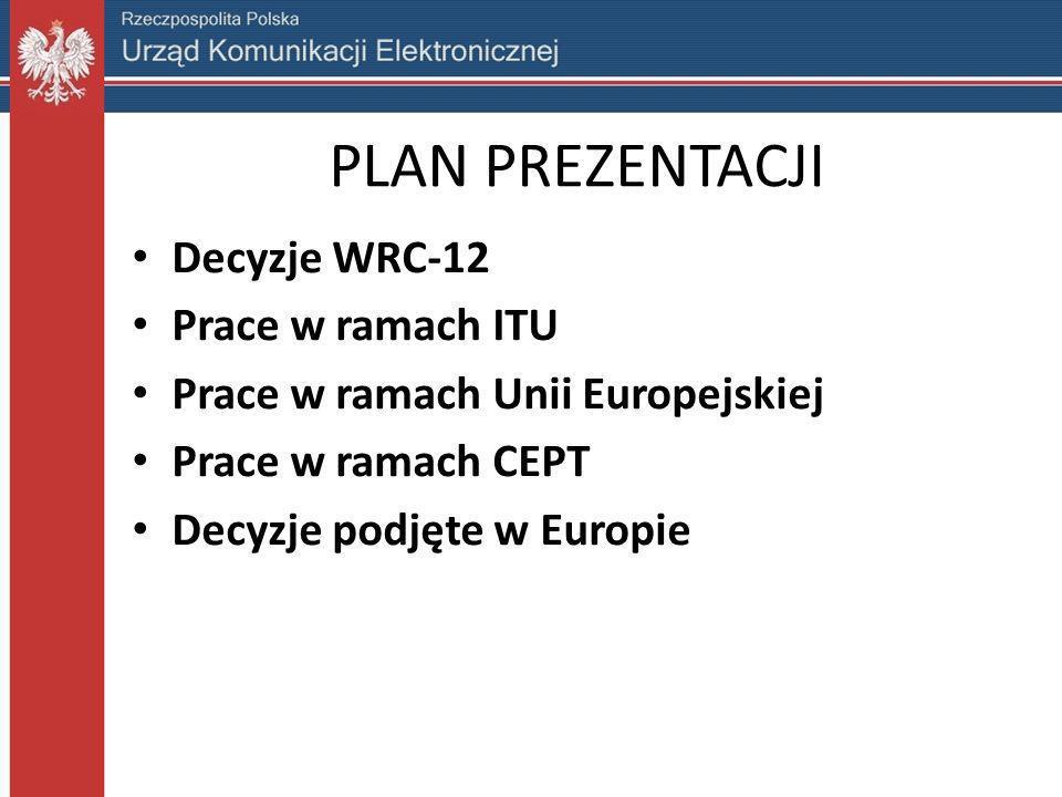 Decyzje WRC-12 (1) Uchwała 232 WRC-12: – przeznaczenie zakresu (694)-790 MHz w Regionie 1 dla służby ruchomej, z wyjątkiem ruchomej lotniczej, na zasadach służby pierwszej ważności (na równi z radiodyfuzją), – przeznaczenie ważne wraz zakończeniem WRC-15, – zakres zidentyfikowany dla systemów IMT, – dolna granica zakresu (694 MHz) będzie przedmiotem analiz i ostatecznego zatwierdzenia przez WRC-15, – na podstawie badań WRC-15 określi warunki techniczne dla służby ruchomej, – stacje służby ruchomej będą koordynowane z systemami radionawigacji lotniczej (m.in.