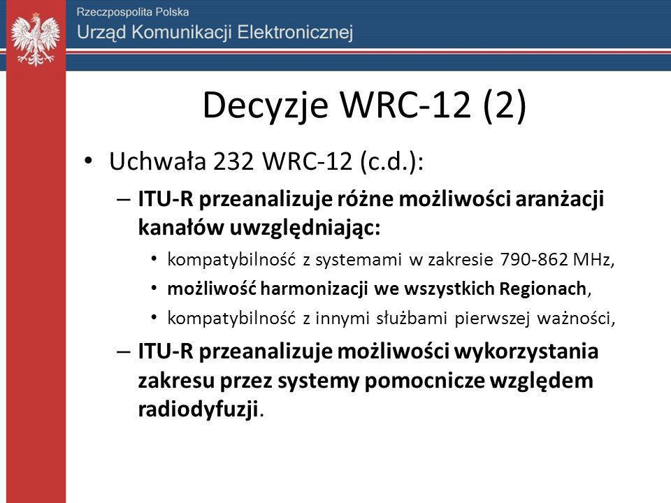 Decyzje WRC-12 (2) Uchwała 232 WRC-12 (c.d.): – ITU-R przeanalizuje różne możliwości aranżacji kanałów uwzględniając: kompatybilność z systemami w zak