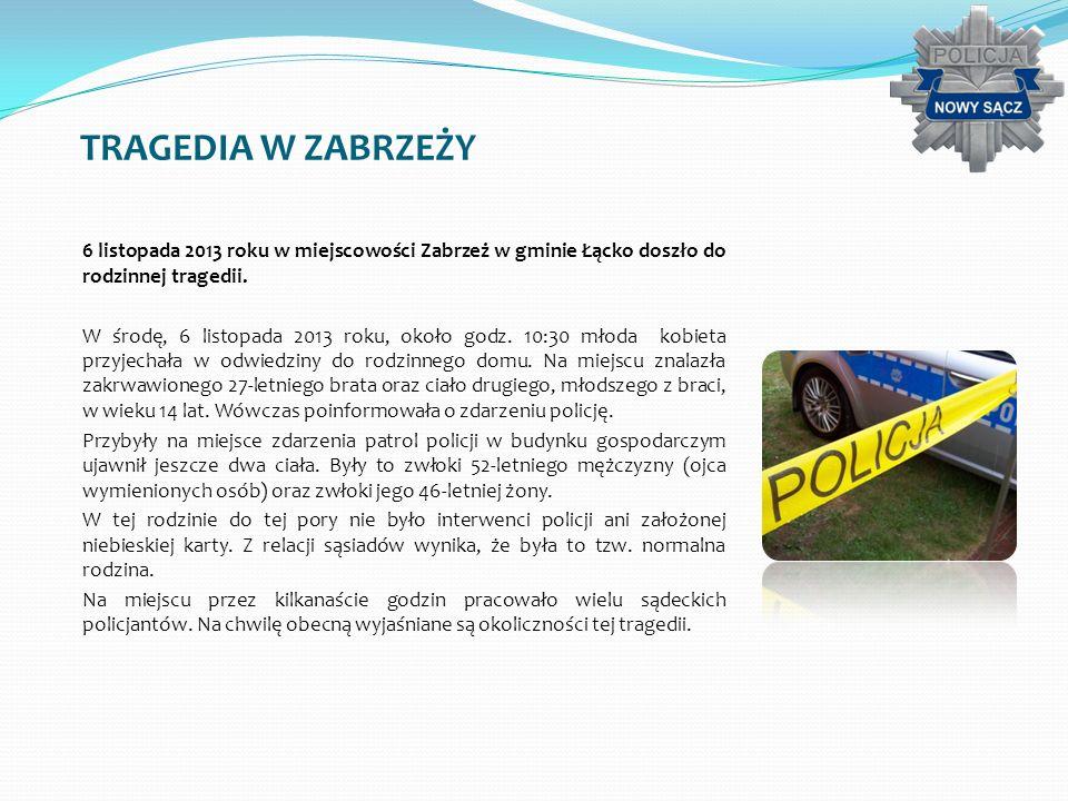 TRAGEDIA W ZABRZEŻY 6 listopada 2013 roku w miejscowości Zabrzeż w gminie Łącko doszło do rodzinnej tragedii. W środę, 6 listopada 2013 roku, około go