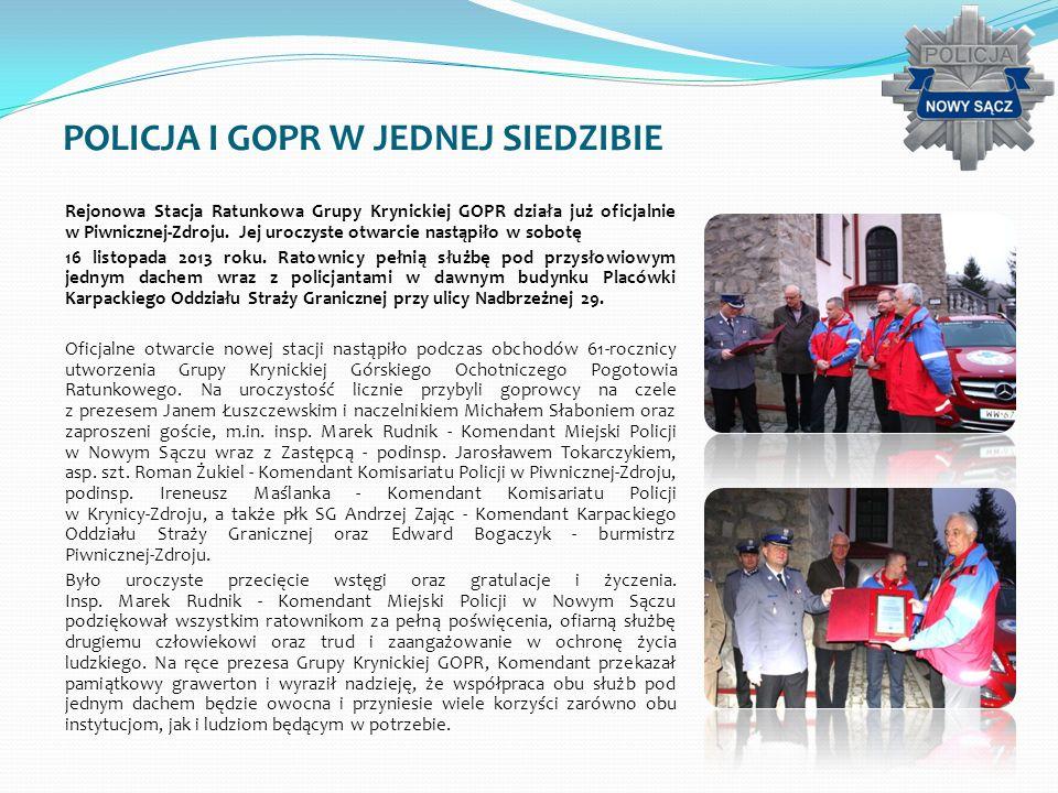 POLICJA I GOPR W JEDNEJ SIEDZIBIE Rejonowa Stacja Ratunkowa Grupy Krynickiej GOPR działa już oficjalnie w Piwnicznej-Zdroju. Jej uroczyste otwarcie na