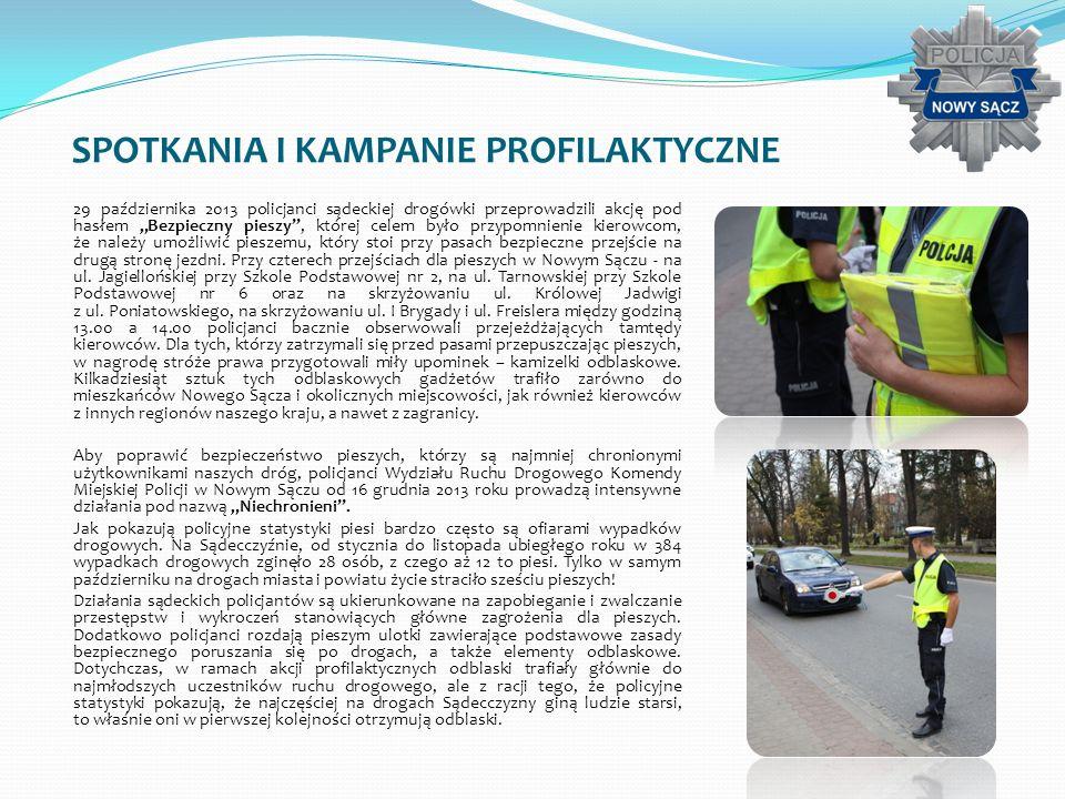 SPOTKANIA I KAMPANIE PROFILAKTYCZNE 29 października 2013 policjanci sądeckiej drogówki przeprowadzili akcję pod hasłem Bezpieczny pieszy, której celem