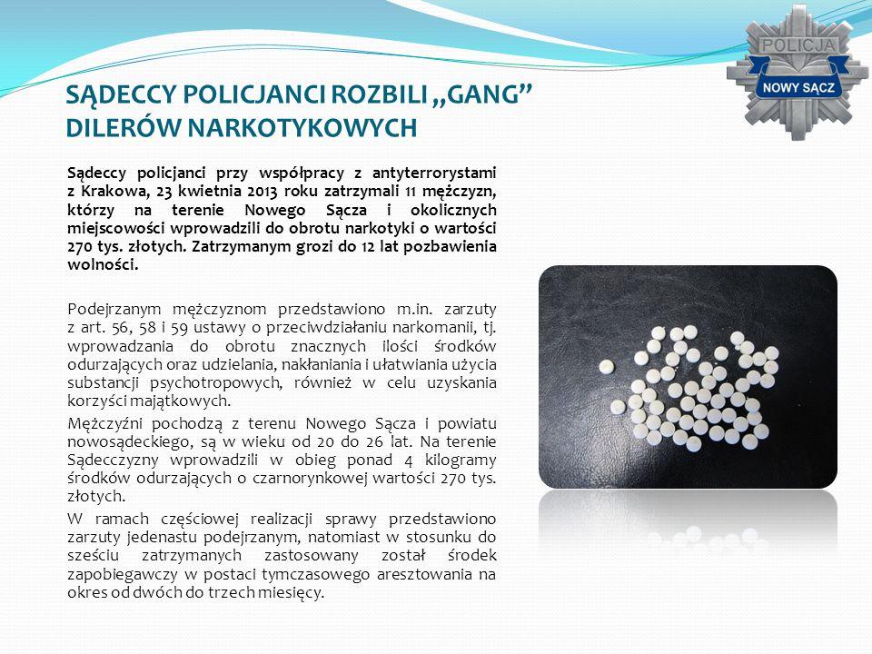 SĄDECCY POLICJANCI ROZBILI GANG DILERÓW NARKOTYKOWYCH Sądeccy policjanci przy współpracy z antyterrorystami z Krakowa, 23 kwietnia 2013 roku zatrzymal