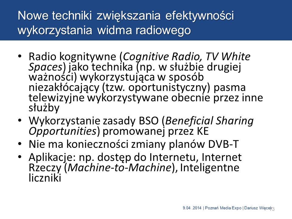9.04.2014 | Poznań Media Expo | Dariusz Więcek Radio kognitywne (Cognitive Radio, TV White Spaces) jako technika (np. w służbie drugiej ważności) wyko