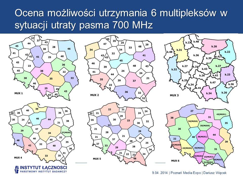 9.04.2014 | Poznań Media Expo | Dariusz Więcek Ocena możliwości utrzymania 6 multipleksów w sytuacji utraty pasma 700 MHz