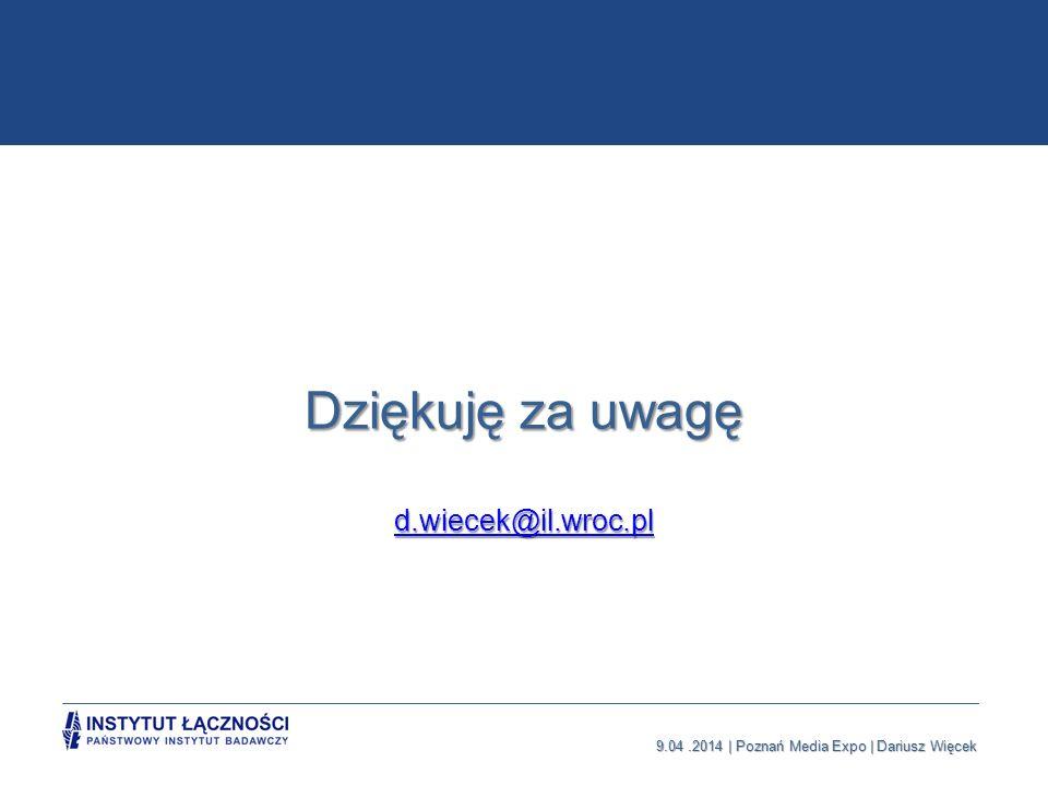 9.04.2014 | Poznań Media Expo | Dariusz Więcek Dziękuję za uwagę d.wiecek@il.wroc.pl