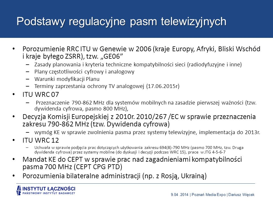 9.04.2014 | Poznań Media Expo | Dariusz Więcek Podstawy regulacyjne pasm telewizyjnych Porozumienie RRC ITU w Genewie w 2006 (kraje Europy, Afryki, Bl