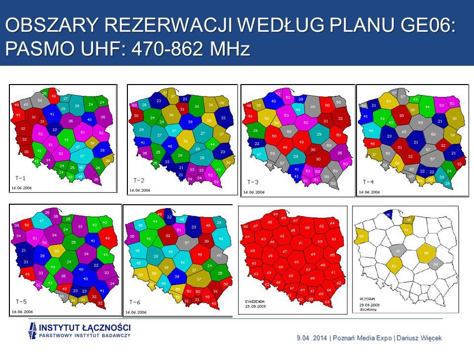 9.04.2014 | Poznań Media Expo | Dariusz Więcek OBSZARY REZERWACJI WEDŁUG PLANU GE06: PASMO UHF: 470-862 MHz