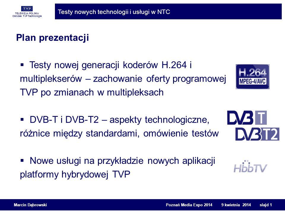TELEWIZJA POLSKA Ośrodek TVP Technologie Testy nowych technologii i usługi w NTC Marcin Dąbrowski Poznań Media Expo 2014 9 kwietnia 2014 slajd 2 Cel testów koderów H.264 i multiplekserów nowej generacji Głównym celem testów było uzyskanie przez TVP odpowiedzi na pytanie, czy: można przy obecnym stanie technologii kompresji zwiększyć z 8 do 10 liczbę slotów w MUX-3.