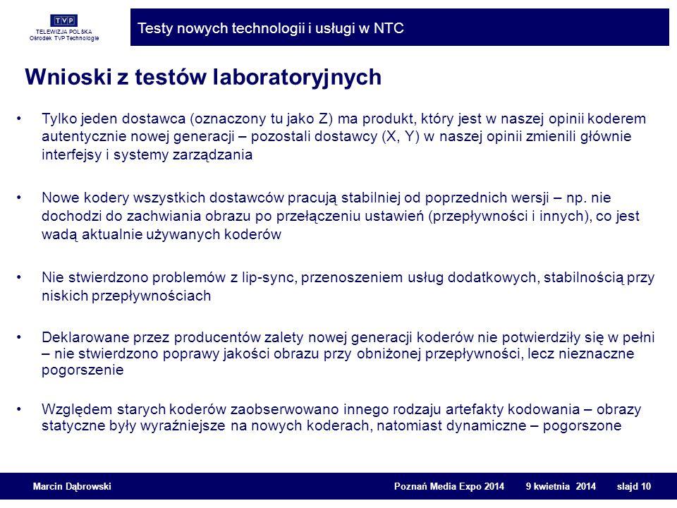 TELEWIZJA POLSKA Ośrodek TVP Technologie Testy nowych technologii i usługi w NTC Marcin Dąbrowski Poznań Media Expo 2014 9 kwietnia 2014 slajd 10 Wnio