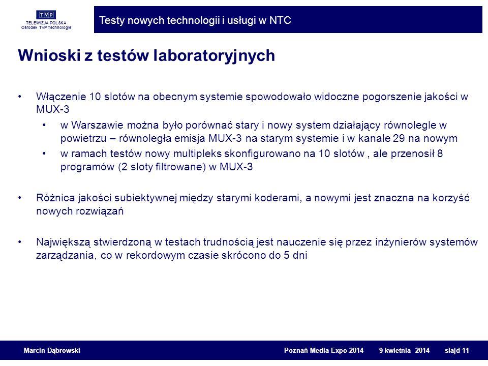 TELEWIZJA POLSKA Ośrodek TVP Technologie Testy nowych technologii i usługi w NTC Marcin Dąbrowski Poznań Media Expo 2014 9 kwietnia 2014 slajd 11 Włąc
