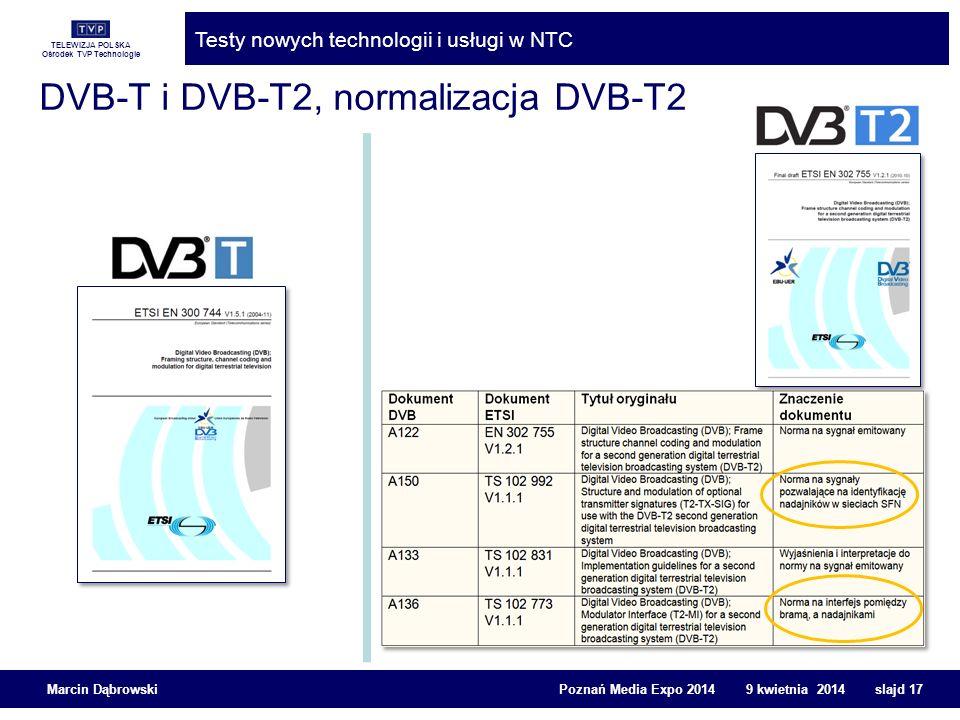 TELEWIZJA POLSKA Ośrodek TVP Technologie Testy nowych technologii i usługi w NTC Marcin Dąbrowski Poznań Media Expo 2014 9 kwietnia 2014 slajd 17 DVB-