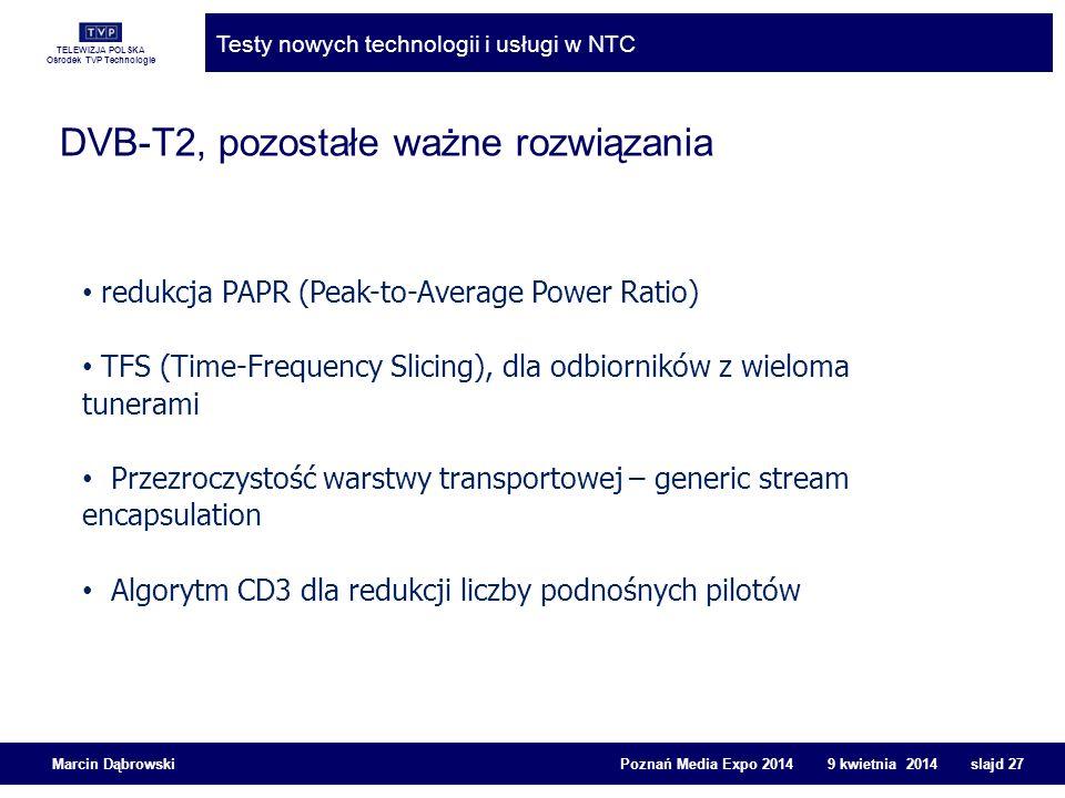 TELEWIZJA POLSKA Ośrodek TVP Technologie Testy nowych technologii i usługi w NTC Marcin Dąbrowski Poznań Media Expo 2014 9 kwietnia 2014 slajd 27 DVB-